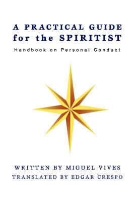 A Practical Guide for the Spiritist: Handbook on Personal Conduct