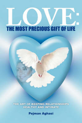 Love: The Most Precious Gift of Life: The Art of Keeping Relationships Healthy and Intimate
