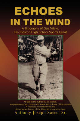Echoes in the Wind: A Biography of Guy Vitale, East Boston High School Sports Great