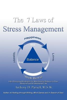 The 7 Laws of Stress Management: Life-Changing Strategies for Maintaining Balance in Your Personal and Professional Life