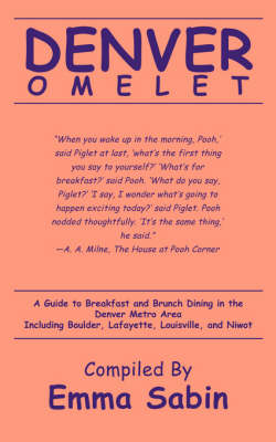 Denver Omelet: A Guide to Breakfast and Brunch Dining in the Denver Metro Area Including Boulder, Lafayette, Louisville, and Niwot