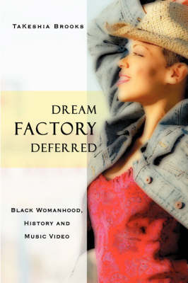 Dream Factory Deferred: Black Womanhood, History and Music Video
