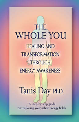 The Whole You: Healing and Transformation through Energy Awareness