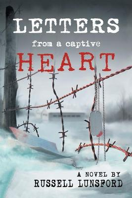 Letters from a Captive Heart: America's Heartbreak in the POW Camps of North Korea