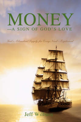 Money--A Sign of God's Love: God's Abundant Supply for Every Need--Explained