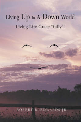 """Living Up in a Down World: Living Life Grace """"Fully""""!"""
