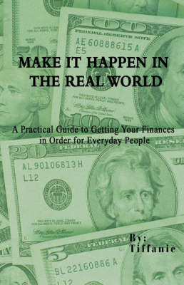 Make It Happen in the Real World: A Practical Guide to Getting Your Finances in Order for Everyday People