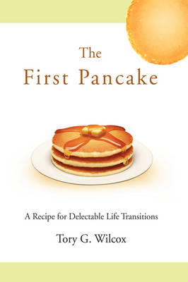 The First Pancake: A Recipe for Delectable Life Transitions