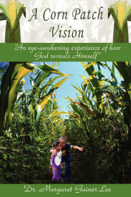A Corn Patch Vision: An Eye-Awakening Experience of How God Reveals Himself