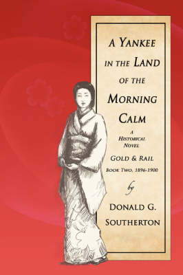 A Yankee in the Land of the Morning Calm: Gold & Rail: A Historical Novel