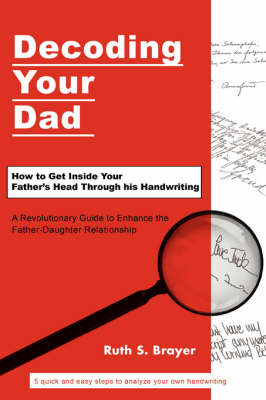 Decoding Your Dad: How to Get Inside Your Father's Head Through His Handwriting