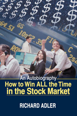 How to Win All the Time in the Stock Market: An Autobiography