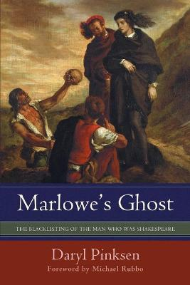 Marlowe's Ghost: The Blacklisting of the Man Who Was Shakespeare