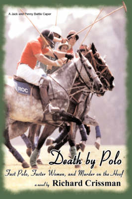 Death by Polo: Fast Polo, Faster Women, and Murder on the Hoof