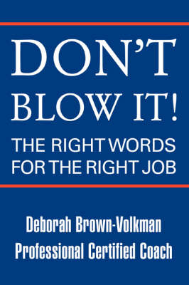 Don't Blow It!: The Right Words for the Right Job
