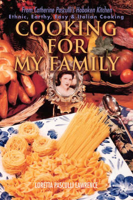 Cooking for My Family: From Catherine Pasculli's Hoboken Kitchen