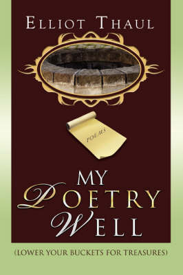 My Poetry Well: (Lower Your Buckets for Treasures)