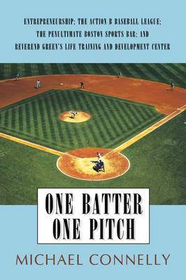 One Batter One Pitch: Entrepreneurship; The Action B Baseball League; The Penultimate Boston Sports Bar; And Reverend Green's Life Training