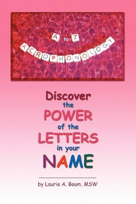 A to Z Acrophonology: Discover the Power of the Letters in Your Name