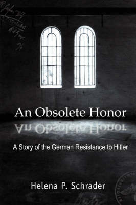 An Obsolete Honor: A Story of the German Resistance to Hitler