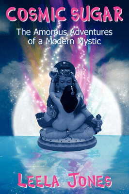 Cosmic Sugar: The Amorous Adventures of a Modern Mystic