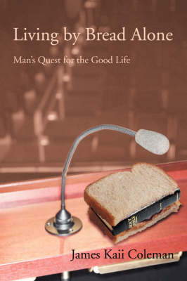 Living by Bread Alone: Man's Quest for the Good Life