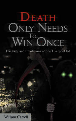 Death Only Needs to Win Once: The Trials and Tribulations of One Liverpool Lad