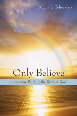 Only Believe: Increasing Faith by the Word of God