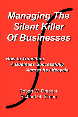 Managing the Silent Killer of Businesses: How to Transition a Business Successfully Across Its Lifecycle