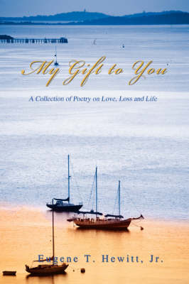 My Gift to You: A Collection of Poetry on Love, Loss and Life