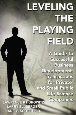 Leveling the Playing Field: A Guide to Successful Business Development Transactions for Private and Small Public Life Science Companies