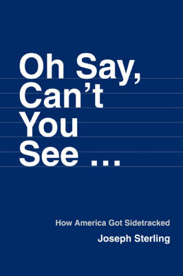 Oh Say, Can't You See ...: How America Got Sidetracked