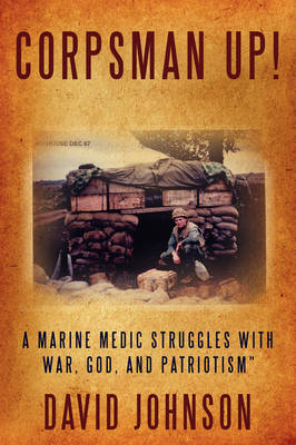 Corpsman Up!: A Marine Medic Struggles with War, God, and Patriotism""