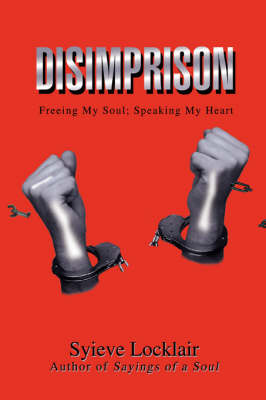Disimprison: Freeing My Soul; Speaking My Heart