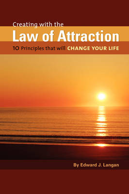 Creating with the Law of Attraction: 10 Principles That Will Change Your Life