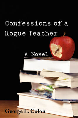 Confessions of a Rogue Teacher
