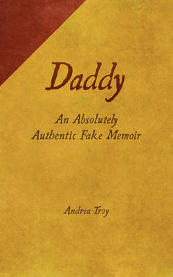 Daddy: An Absolutely Authentic Fake Memoir