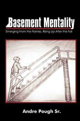 Basement Mentality: Emerging from the Flames, Rising Up After the Fall