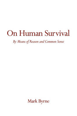On Human Survival: By Means of Reason and Common Sense