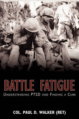 Battle Fatigue: Understanding Ptsd and Finding a Cure