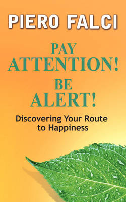 Pay Attention! Be Alert!: Discovering Your Route to Happiness
