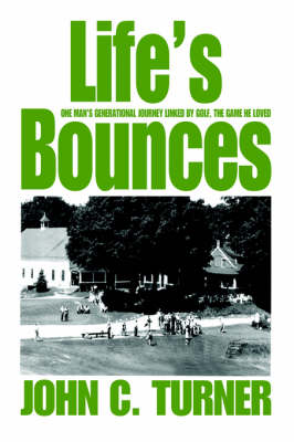 Life's Bounces: One Man's Generational Journey Linked by Golf, the Game He Loved