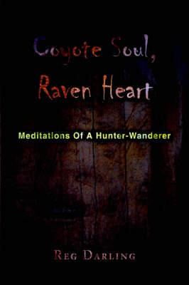 Coyote Soul, Raven Heart: Meditations of a Hunter-Wanderer