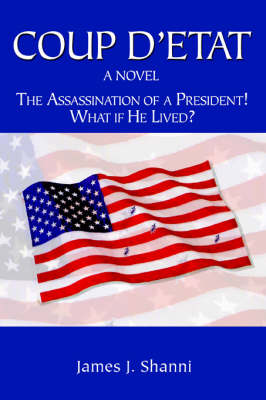 Coup D'Etat: The Assassination of a President! What If He Lived?