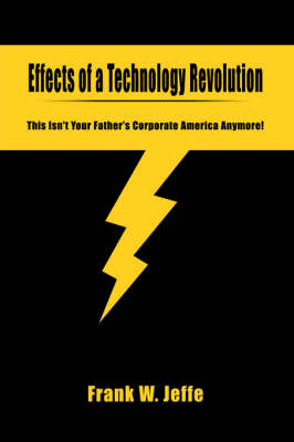 Effects of a Technology Revolution: This Isn't Your Father's Corporate America Anymore!