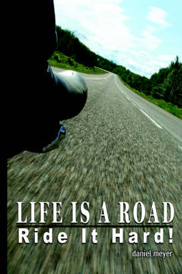 Life Is a Road, Ride It Hard!