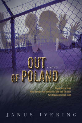 Out of Poland: There Was a Time When Europe Was Divided by the Iron Curtain Two Thousand Miles Long.