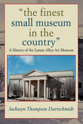 The finest small museum In the country: A History of the Lyman Allyn Art Museum