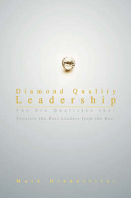 Diamond Quality Leadership: The Six Qualities That Separate the Best Leaders from the Rest