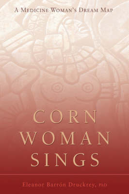 Corn Woman Sings: A Medicine Woman's Dream Map